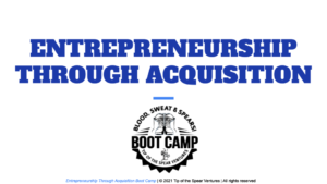 Tip of the Spear Entrepreneurship Through Acquisition Boot Camp