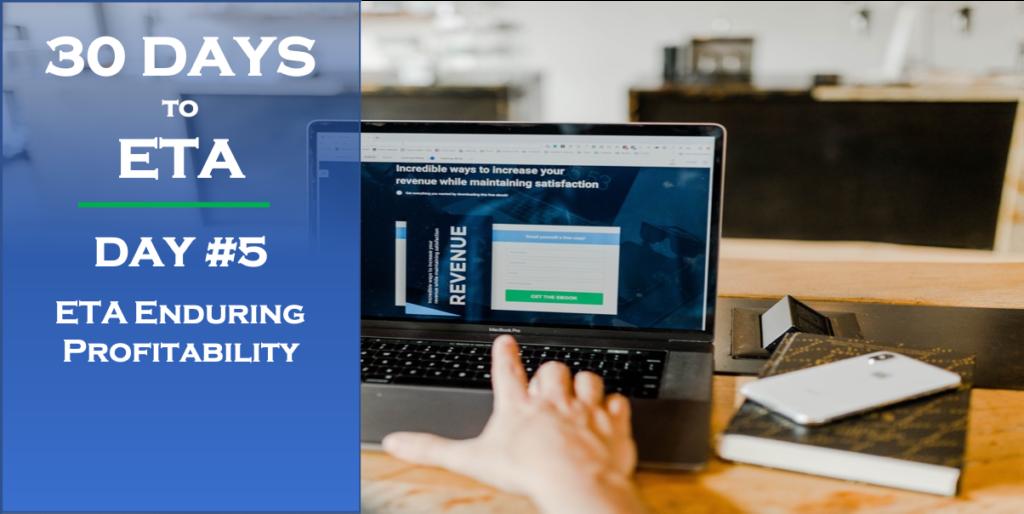 30 Days to ETA Enduring Profitability